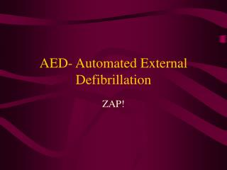 AED- Automated External Defibrillation