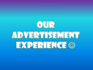 Our Advertisement Experience  