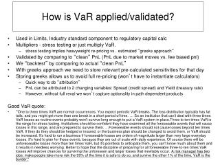 How is VaR applied/validated?