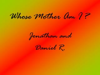 Whose Mother Am I ?