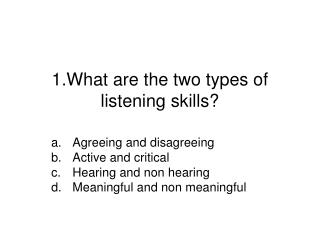 1.What are the two types of listening skills?