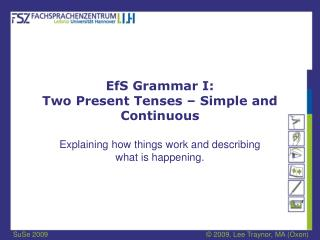 EfS Grammar I: Two Present Tenses   Simple and Continuous