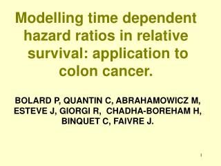 Modelling time dependent hazard ratios in relative survival: application to colon cancer.