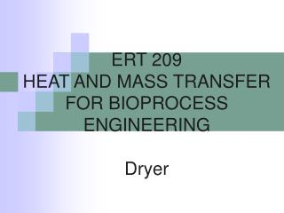 ERT 209 HEAT AND MASS TRANSFER FOR BIOPROCESS ENGINEERING Dryer
