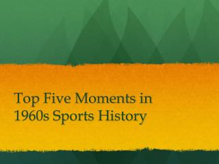 Top Five Moments in 1960s Sports History