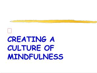 CREATING A CULTURE OF MINDFULNESS