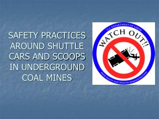 SAFETY PRACTICES AROUND SHUTTLE CARS AND SCOOPS IN UNDERGROUND COAL MINES