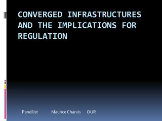Converged Infrastructures and the Implications for Regulation