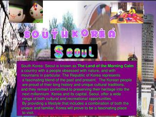 South Korea- Seoul is known as The Land of the Morning Calm