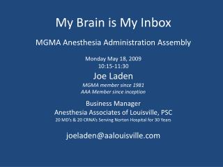 My Brain is My Inbox MGMA Anesthesia Administration Assembly Monday May 18, 2009 10:15-11:30
