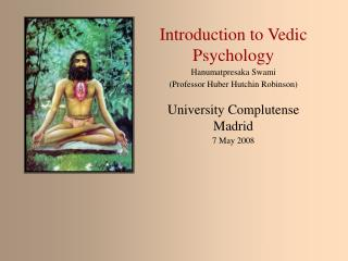 Introduction to Vedic Psychology Hanumatpresaka Swami (Professor Huber Hutchin Robinson)