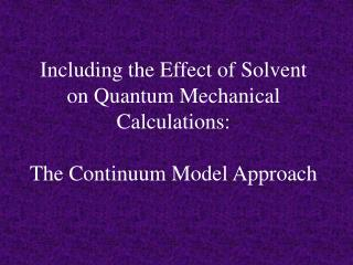 Including the Effect of Solvent on Quantum Mechanical Calculations: The Continuum Model Approach