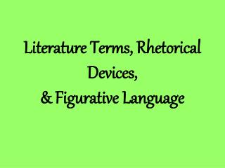Literature Terms, Rhetorical Devices, & Figurative Language