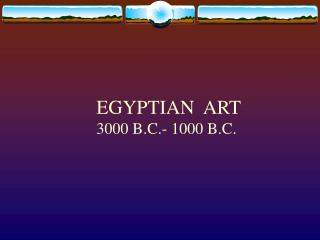 EGYPTIAN  ART 3000 B.C.- 1000 B.C.