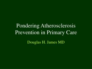 Pondering Atherosclerosis Prevention in Primary Care