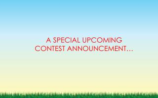 A SPECIAL UPCOMING  CONTEST ANNOUNCEMENT…