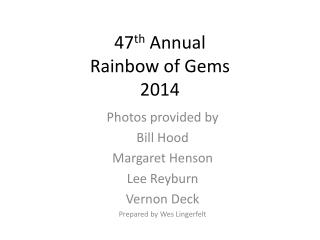 47 th  Annual Rainbow of Gems 2014