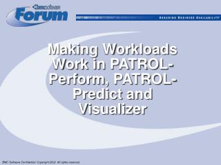 Making Workloads Work in PATROL-Perform, PATROL-Predict and Visualizer