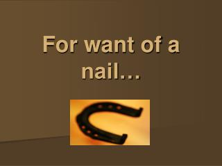 For want of a nail…
