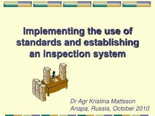 Implementing the use of standards and establishing an inspection system