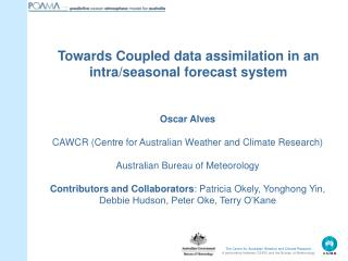 Oscar Alves CAWCR (Centre for Australian Weather and Climate Research)