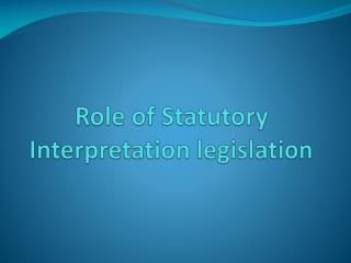 Role of Statutory Interpretation legislation