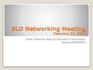 SLD Networking Meeting February 27, 2014
