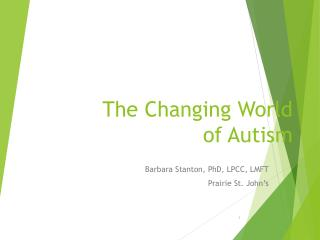 The Changing World  of Autism