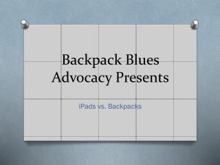 Backpack Blues Advocacy Presents