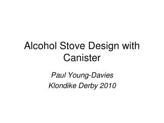 Alcohol Stove Design with Canister