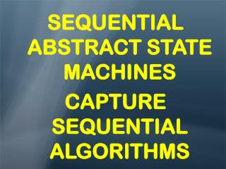 SEQUENTIAL ABSTRACT STATE MACHINES CAPTURE SEQUENTIAL ALGORITHMS