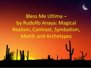 Bless Me Ultima –  by Rudolfo Anaya: Magical Realism, Contrast, Symbolism, Motifs and Archetypes