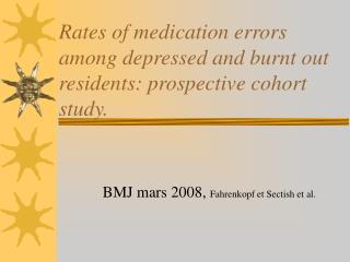 Rates of medication errors among depressed and burnt out residents: prospective cohort study.