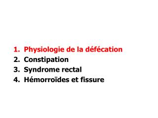 Physiologie de la défécation Constipation Syndrome rectal Hémorroïdes et fissure