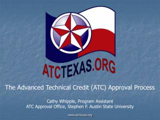 The Advanced Technical Credit (ATC) Approval Process Cathy Whipple, Program Assistant