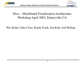 Diva – Distributed Visualization Architecture Workshop April 2003, Emeryville CA