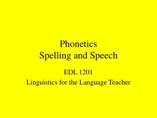 Phonetics Spelling and Speech