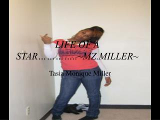 LIFE OF A STAR…………..~MZ.MILLER~
