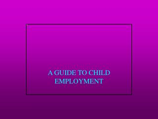 A GUIDE TO CHILD EMPLOYMENT