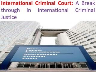 International Criminal Court:  A Break through in International Criminal Justice