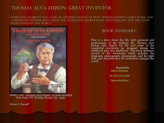 Miller, Lyle.   Thomas Alva Edison: A Great Inventor  .  New York, NY: Holiday House, Inc. 1990.