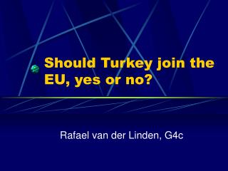 Should Turkey join the EU, yes or no?