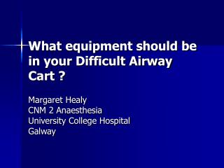 What equipment should be in your Difficult Airway Cart ?