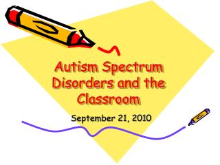 Autism Spectrum Disorders and the Classroom