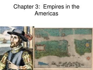 Chapter 3:  Empires in the Americas