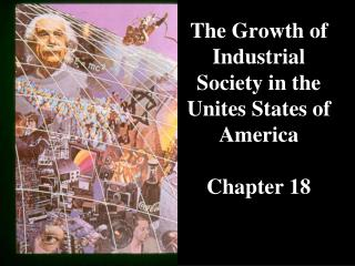 The Growth of Industrial Society in the Unites States of America Chapter 18