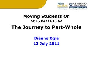 Moving Students On AC to EA/EA to AA The Journey to Part-Whole Dianne Ogle 13 July 2011