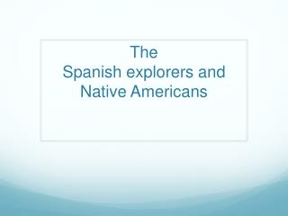 The  Spanish explorers and Native  A mericans