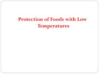 Protection of Foods with Low Temperatures