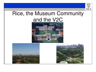 Rice, the Museum Community  and the V2C